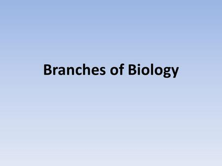 Branches of Biology.