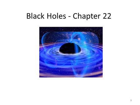 Black Holes - Chapter 22.