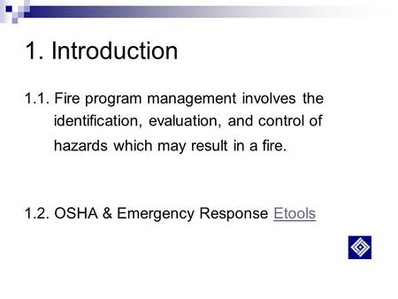 1. Introduction 1.1. Fire program management involves the identification, evaluation, and control of hazards which may result in a fire. 1.2. OSHA & Emergency.