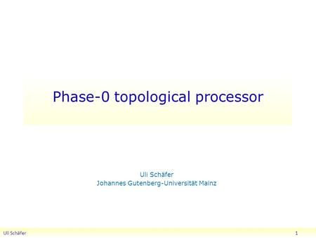 Phase-0 topological processor Uli Schäfer Johannes Gutenberg-Universität Mainz Uli Schäfer 1.