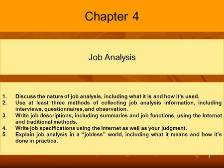 Chapter 4 Job Analysis Discuss the nature of job analysis, including what it is and how it's used. Use at least three methods of collecting job analysis.