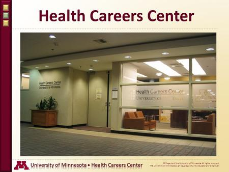© Regents of the University of Minnesota. All rights reserved. The University of Minnesota is an equal opportunity educator and employer. Health Careers.