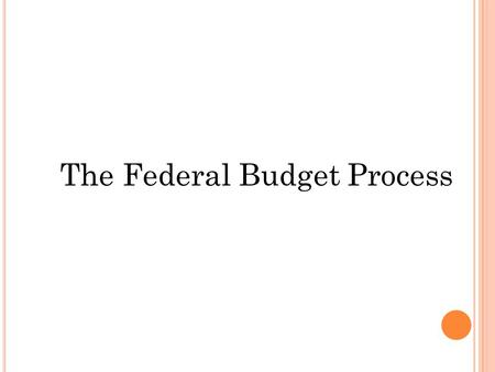 The Federal Budget Process. What is the Federal Budget Process  A Set of Rules and Institutions for Making Tax (revenue) and Spending Decisions  A Result.