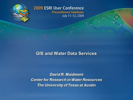 GIS and Water Data Services David R. Maidment Center for Research in Water Resources The University of Texas at Austin.