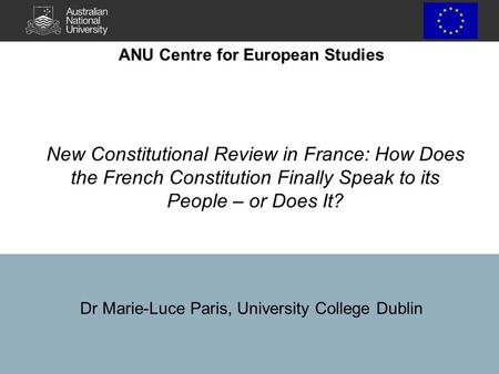 New Constitutional Review in France: How Does the French Constitution Finally Speak to its People – or Does It? Dr Marie-Luce Paris, University College.