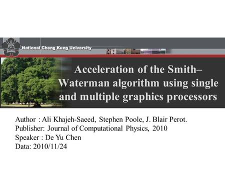 Acceleration of the Smith– Waterman algorithm using single and multiple graphics processors Author : Ali Khajeh-Saeed, Stephen Poole, J. Blair Perot. Publisher: