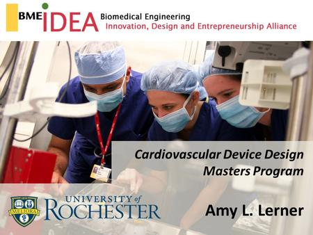 Cardiovascular Device Design Masters Program Amy L. Lerner.