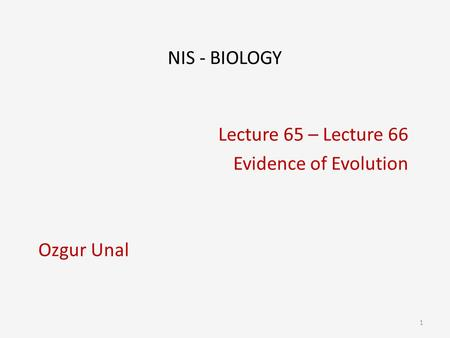 Lecture 65 – Lecture 66 Evidence of Evolution Ozgur Unal
