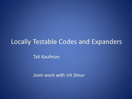 Locally Testable Codes and Expanders Tali Kaufman Joint work with Irit Dinur.