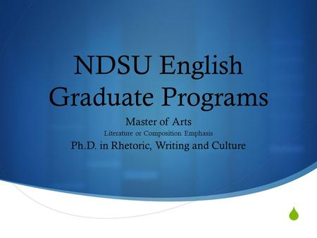  NDSU English Graduate Programs Master of Arts Literature or Composition Emphasis Ph.D. in Rhetoric, Writing and Culture.