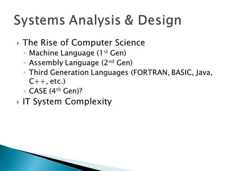  The Rise of Computer Science ◦ Machine Language (1 st Gen) ◦ Assembly Language (2 nd Gen) ◦ Third Generation Languages (FORTRAN, BASIC, Java, C++, etc.)