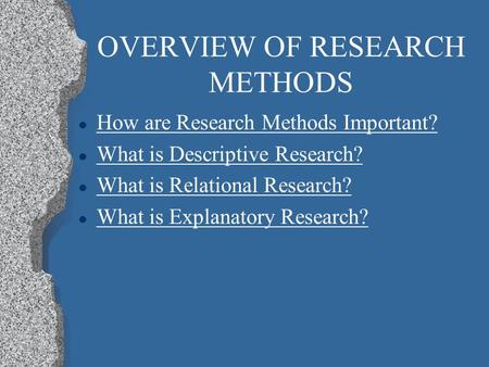 OVERVIEW OF RESEARCH METHODS l How are Research Methods Important? How are Research Methods Important? l What is Descriptive Research? What is Descriptive.