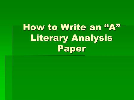 "How to Write an ""A"" Literary Analysis Paper"