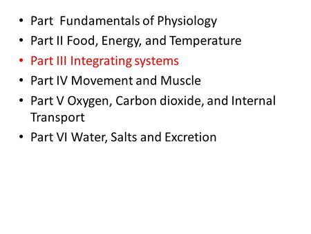Part Fundamentals of Physiology Part II Food, Energy, and Temperature Part III Integrating systems Part IV Movement and Muscle Part V Oxygen, Carbon dioxide,