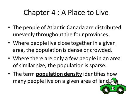 Chapter 4 : A Place to Live The people of Atlantic Canada are distributed unevenly throughout the four provinces. Where people live close together in.