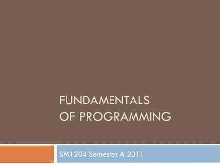 FUNDAMENTALS OF PROGRAMMING SM1204 Semester A 2011.