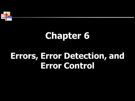Chapter 6 Errors, Error Detection, and Error Control.