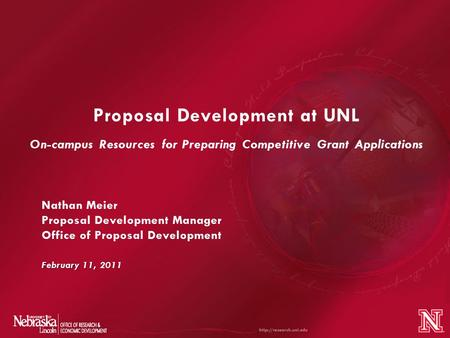 Proposal Development at UNL On-campus Resources for Preparing Competitive Grant Applications February 11, Nathan Meier Proposal Development Manager Office.
