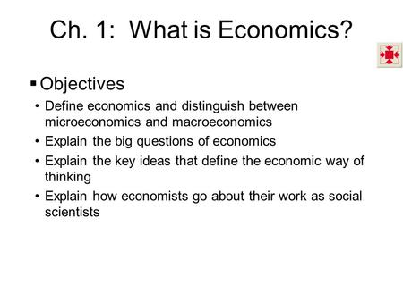Ch. 1: What is Economics? Objectives