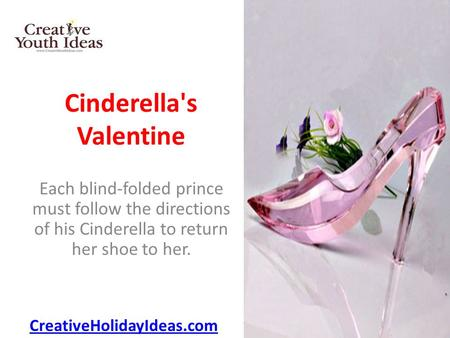 Cinderella's Valentine Each blind-folded prince must follow the directions of his Cinderella to return her shoe to her. CreativeHolidayIdeas.com.
