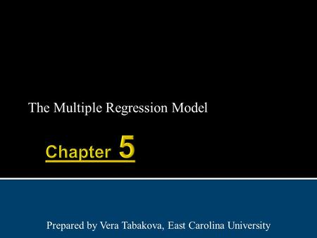 The Multiple Regression Model Prepared by Vera Tabakova, East Carolina University.