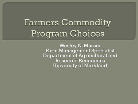 Wesley N. Musser Farm Management Specialist Department of Agricultural and Resource Economics University of Maryland.