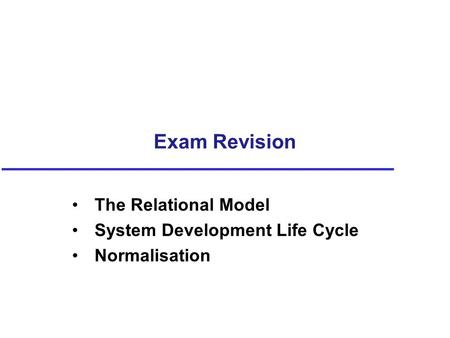 The Relational Model System Development Life Cycle Normalisation