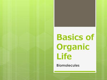 Basics of Organic Life Biomolecules. Elements  What are they?  Common Elements in Biology N, C, O, H  96% of human body Other 4% = trace elements EX: