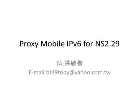 Proxy Mobile IPv6 for NS2.29 TA: 洪敏書