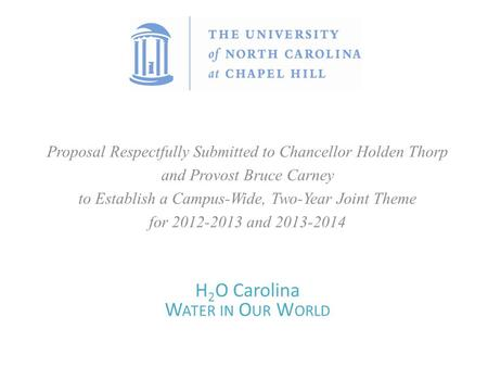 Proposal Respectfully Submitted to Chancellor Holden Thorp and Provost Bruce Carney to Establish a Campus-Wide, Two-Year Joint Theme for 2012-2013 and.