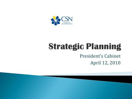 "President's Cabinet April 12, 2010.  Process review  The ""why"" for the plan  The draft plan  Q & A  Implementation."