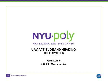 Parth Kumar ME5643: Mechatronics UAV ATTITUDE AND HEADING HOLD SYSTEM.