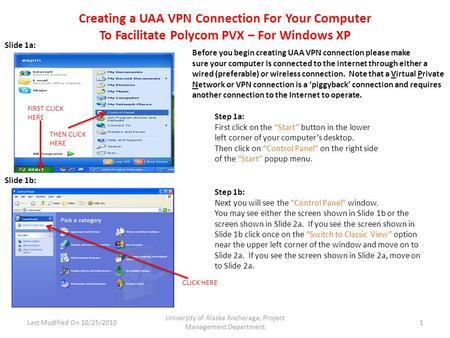 Creating a UAA VPN Connection For Your Computer To Facilitate Polycom PVX – For Windows XP Last Modified On 10/25/2010 University of Alaska Anchorage,