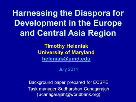 Harnessing the Diaspora for Development in the Europe and Central Asia Region July 2011 Background paper prepared for ECSPE Task manager Sudharshan Canagarajah.