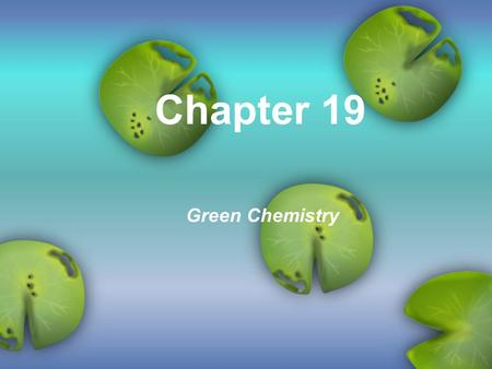 Chapter 19 Green Chemistry.