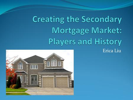 Erica Liu. Secondary Mortgage Market The market for the sale of securities or bonds collateralized by the value of mortgage loans Ensure liquidity in.