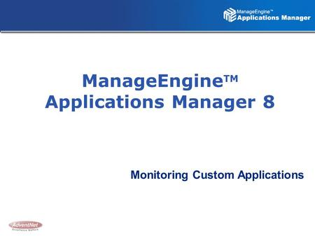 ManageEngine TM Applications Manager 8 Monitoring Custom Applications.