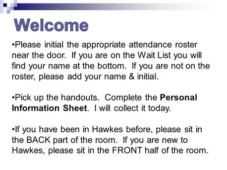 Please initial the appropriate attendance roster near the door. If you are on the Wait List you will find your name at the bottom. If you are not on the.