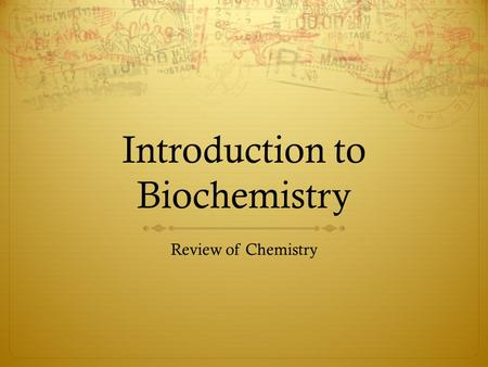 Introduction to Biochemistry Review of Chemistry.