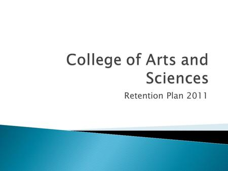 Retention Plan 2011.  Between 2007 and 2009, several committees, including A&S department chairs, issued recommendations for student retention.  Their.
