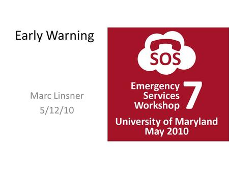 Early Warning Marc Linsner 5/12/10. Agenda CMAS – Commercial Mobile Alert System IPAWS – Integrated Public Alert and Warning System EAS+ – Emergency Alert.