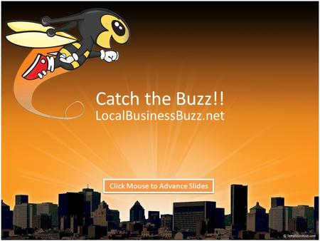 Catch the Buzz!! LocalBusinessBuzz.net Click Mouse to Advance Slides.