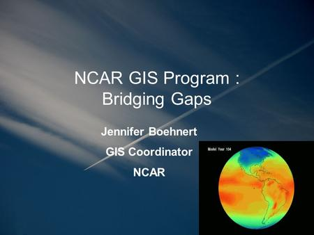 NCAR GIS Program : Bridging Gaps