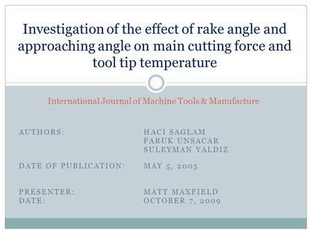 AUTHORS: HACI SAGLAM FARUK UNSACAR SULEYMAN YALDIZ International Journal of Machine Tools & Manufacture Investigation of the effect of rake angle and approaching.