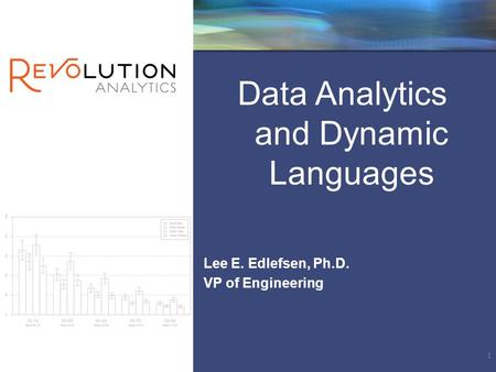 Data Analytics and Dynamic Languages Lee E. Edlefsen, Ph.D. VP of Engineering 1.