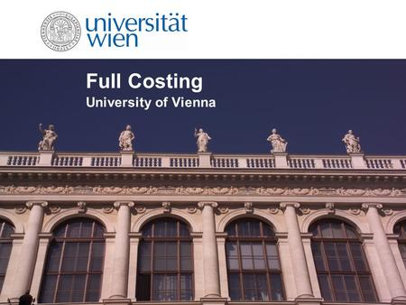 Full Costing University of Vienna. Content Introduction Aims of Full Costing Implementation of Full Costing Full costing model Conclusion and Challenges.