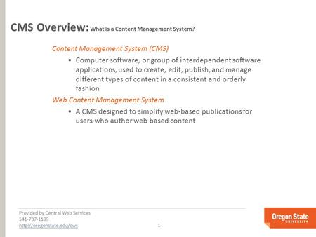 Provided by Central Web Services 541-737-1189  1 CMS Overview: What is a Content Management System?