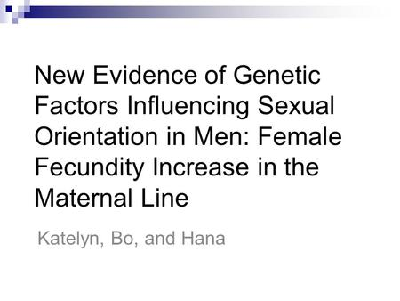 New Evidence of Genetic Factors Influencing Sexual Orientation in Men: Female Fecundity Increase in the Maternal Line Katelyn, Bo, and Hana.