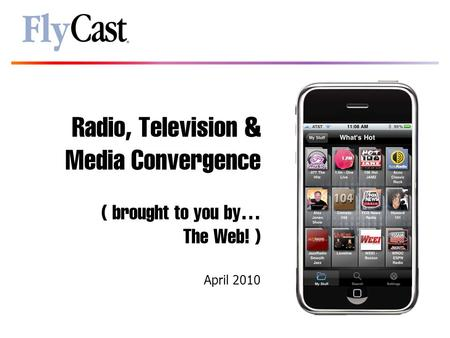 Radio, Television & Media Convergence ( brought to you by… The Web! ) April 2010.