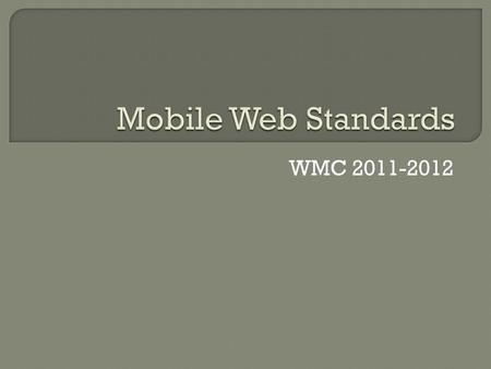 "WMC 2011-2012.  ""Web standards"" can refer to the actual specification of how a language or technology works.  An industry standards body, such as the."